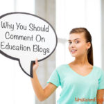 Teachers: Why You Should Comment On Other Education Blogs