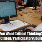 You Want Critical Thinking? Teach Citizen/Participatory Journalism