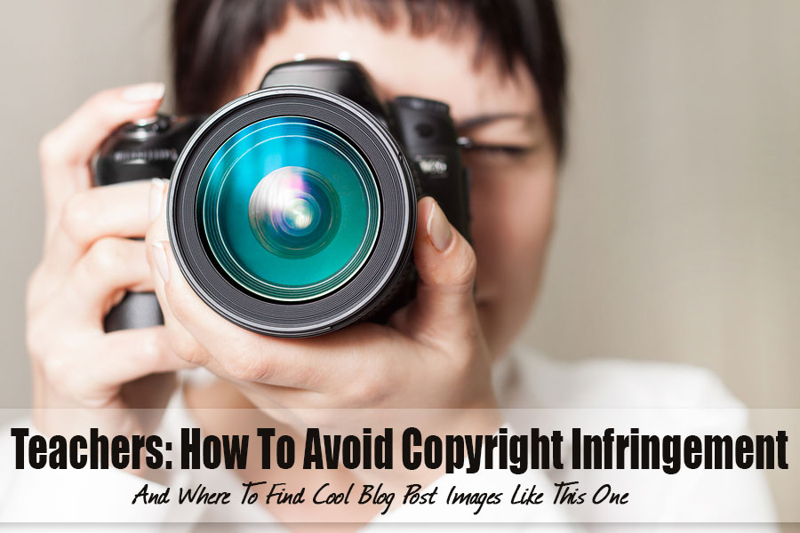 Teachers: How To Avoid Copyright Infringement