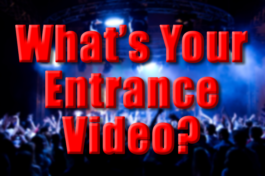 What's Your Entrance Video?
