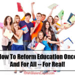 How To Reform Education Once And For All — For Real!