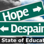 The State of Education: Hope and Despair