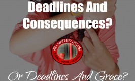 Deadlines And Consequences Or Deadlines And Grace?