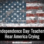 Independence Day: Teachers Hear America Crying