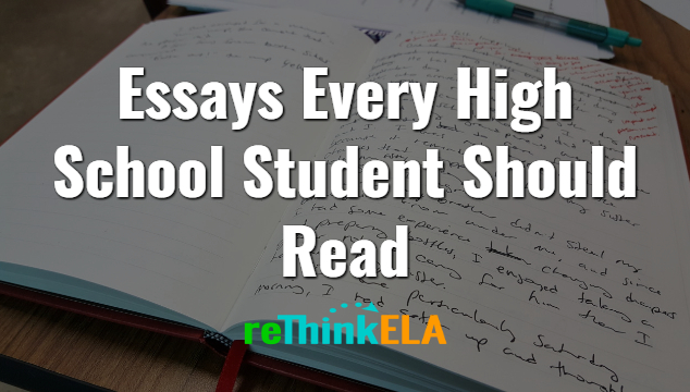 Essays Every High School Student Should Read Essays High School Students Should Read