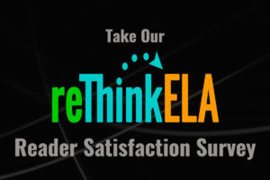 reThink ELA Reader Satisfaction Survey