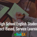 How Can High School English Students Benefit from Project-Based, Service Learning Units?