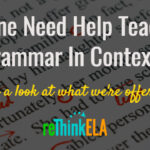 Anyone Need Help Teaching Grammar In Context?