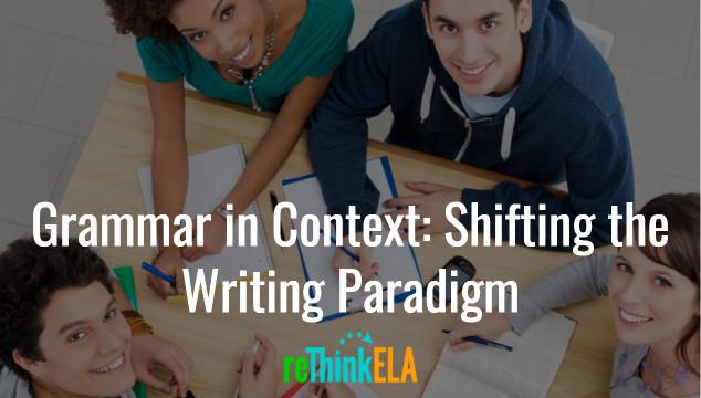 Grammar in Context: Shifting the Writing Paradigm